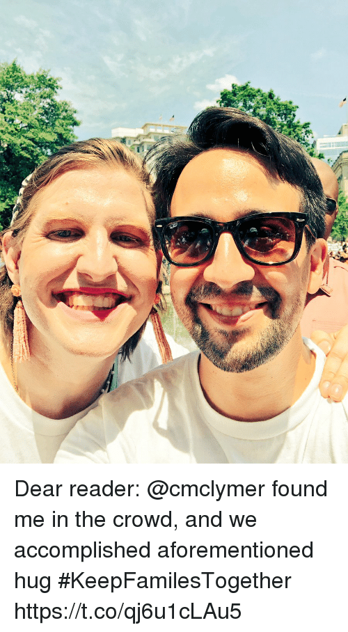 Memes, 🤖, and Reader: Dear reader: @cmclymer found me in the crowd, and we accomplished aforementioned hug #KeepFamilesTogether https://t.co/qj6u1cLAu5