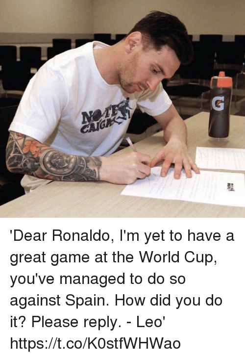 Soccer, World Cup, and Game: 'Dear Ronaldo,  I'm yet to have a great game at the World Cup, you've managed to do so against Spain. How did you do it? Please reply.  - Leo' https://t.co/K0stfWHWao