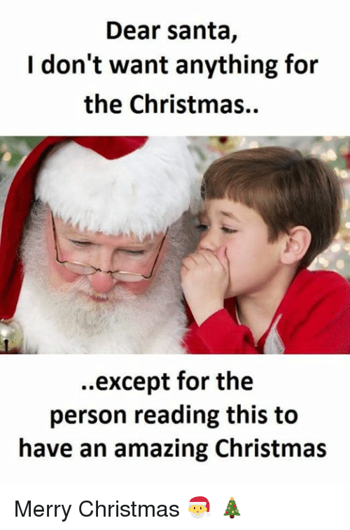 I Dont Want Anything For Christmas.Dear Santa I Don T Want Anything For The Christmas Except
