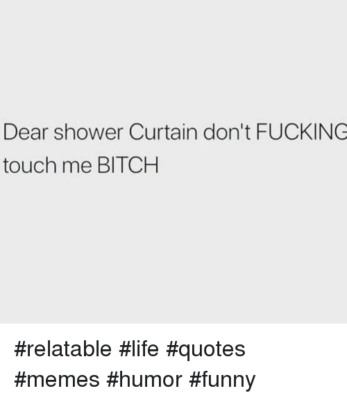 Dear Shower Curtain Don T Fucking Touch Me Bitch Relatable Life