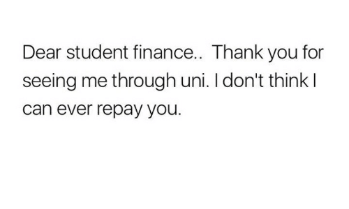 Finance, Thank You, and Humans of Tumblr: Dear student finance.. Thank you for  seeing me through uni. I don't think l  can ever repay you.