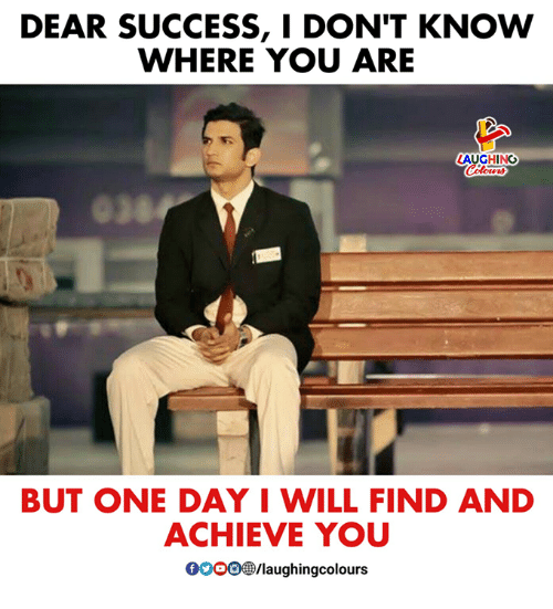 Success, Indianpeoplefacebook, and One: DEAR SUCCESS, I DON'T KNOW  WHERE YOU ARE  AUGHING  BUT ONE DAY I WILL FIND AND  ACHIEVE YOU  0OOO/aughingcolours