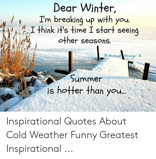 Dear Winter I M Breaking Up With You 211 Think Hs Time I Start Seeing Other Seasons Summer Is Hotter Than You Inspirational Quotes About Cold Weather Funny Greatest Inspirational Funny Meme This is dear winter…(2014) by protect our winters on vimeo, the home for high quality videos and the people who love them. dear winter i m breaking up with you