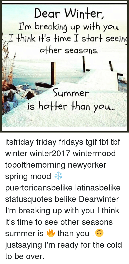 Dear Winter I M Breaking Up With You Li Think It S Time I Start Seeing Other Seasons Summer Is Hotter Than You Itsfriday Friday Fridays Tgif Fbf Tbf Winter Winter2017 Wintermood Topofthemorning Newyorker I think it's time i start seeing other seasons. meme