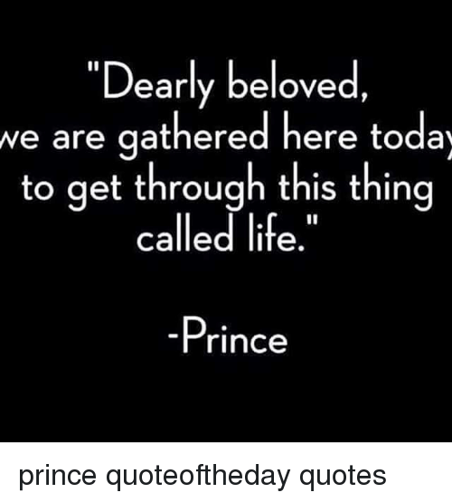 This Thing Called Life Quotes Brilliant ✅ 25 Best Memes About Dearly Beloved Prince  Dearly Beloved