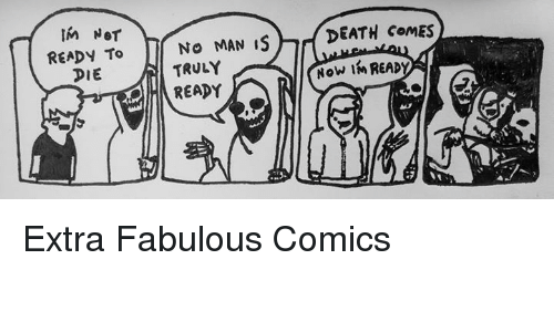 Death, Nihilist, and Comics: DEATH CoMES  READy To  DIE  No MAN IS  TRULY  READY  Now iMREAD Extra Fabulous Comics