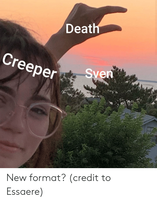 Death Creeper Sven New Format Credit To Essaere Death Meme On Me Me Memes, discussion and edits are what this sub is for! death creeper sven new format credit
