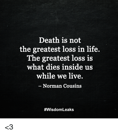 Charmant Life, Memes, And Death: Death Is Not The Greatest Loss In Life.