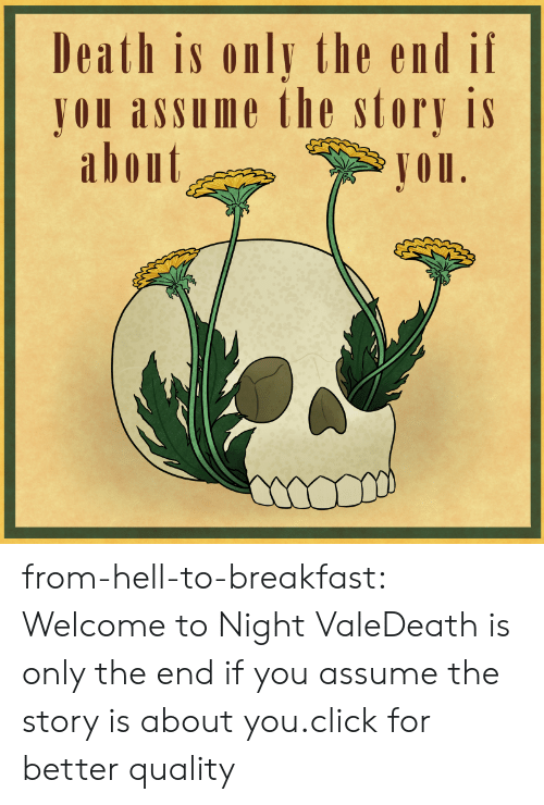 Click, Target, and Tumblr: Death is only the end if  JOU assume the story is  abont  Jou from-hell-to-breakfast:  Welcome to Night ValeDeath is only the end if you assume the story is about you.click for better quality