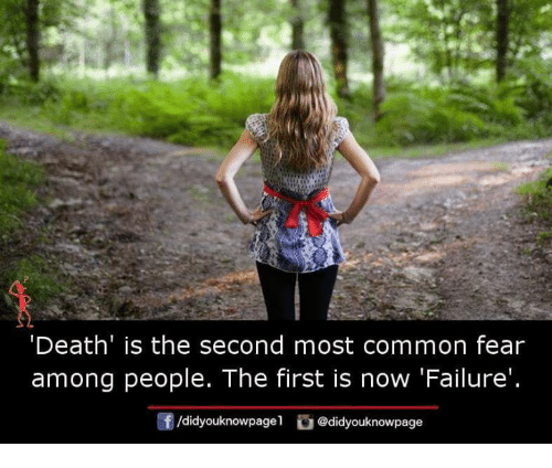 Memes, Common, and Death: Death' is the second most common fear  among people. The first is now 'Failure  团/didyouknowpagel。@didyouknowpage