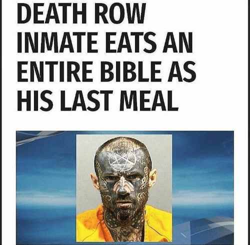 DEATH ROW INMATE EATS AN ENTIRE BIBLE AS HIS LAST MEAL