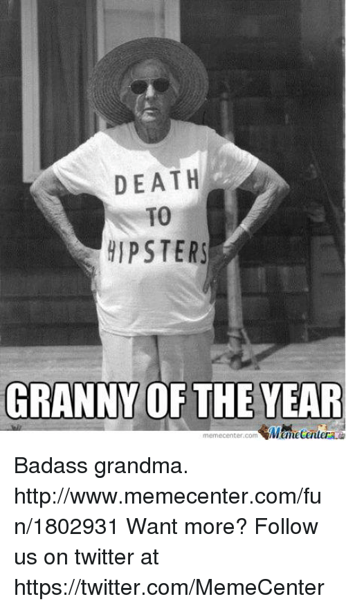 death to hipsters granny of the year memecenter com badass grandma 16569133 ✅ 25 best memes about badass grandma badass grandma memes