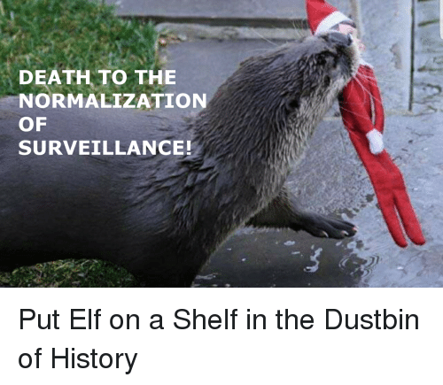 Elf, Death, and History: DEATH TO THE  NORMALIZATION  OF  SURVEILLANCE