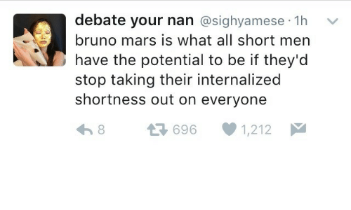 Bruno Mars, Mars, and Debate: debate your nan @sighyamese 1h  bruno mars is what all short men  have the potential to be if they'd  stop taking their internalized  shortness out on everyone  다 696-1212