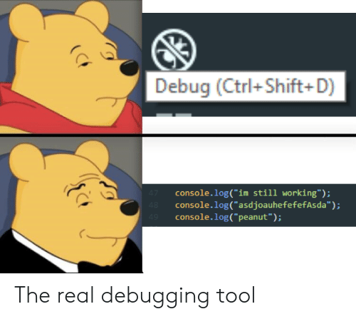 """The Real, Tool, and Working: Debug (Ctrl+Shift+D)  console.log(""""im still working"""");  console.log(""""asdjoauhefefefAsda"""")  console.log("""" peanut""""): The real debugging tool"""