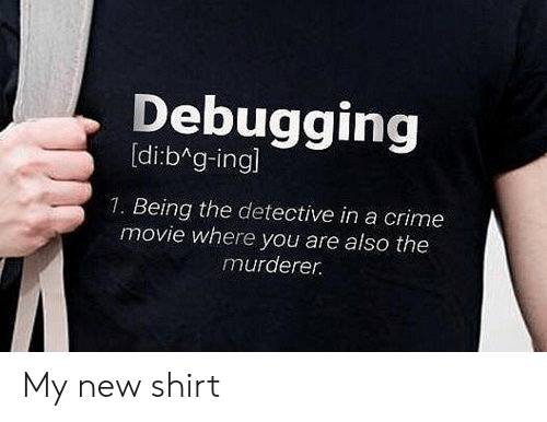 8d14e278 Crime, Movie, and Programmer Humor: Debugging [di:bAg-ingl 1. My new shirt