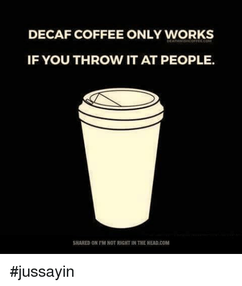 🔥 25+ Best Memes About Decaf Coffee and 🤖 | Decaf Coffee and ... #decafCoffee