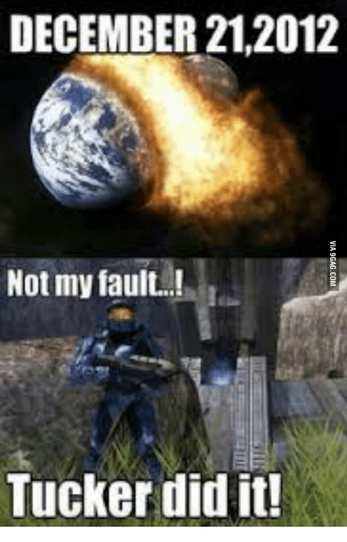 december 21 2012 not my fault tucker did it via 9gag com 13874748 ✅ 25 best memes about red vs blue episode 17 red vs blue