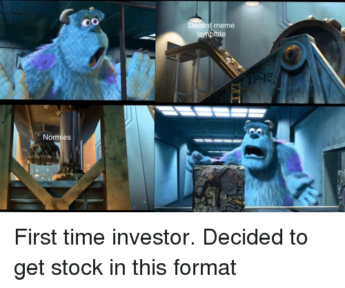decent meme template normies first time investor decided to get 31494252 decent meme template normies first time investor decided to get
