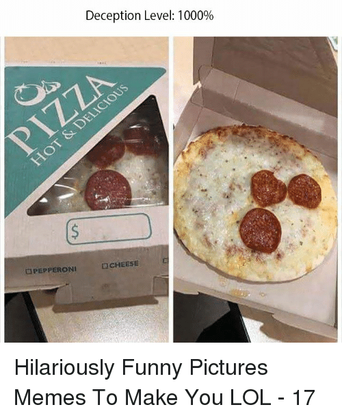 Funny, Lol, and Memes: Deception Level: 1000%  PEPPERONI  CHEESE Hilariously Funny Pictures Memes To Make You LOL - 17