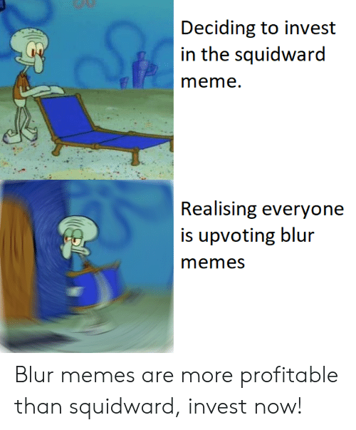 Deciding To Invest In The Squidward Recalising Everyone Is