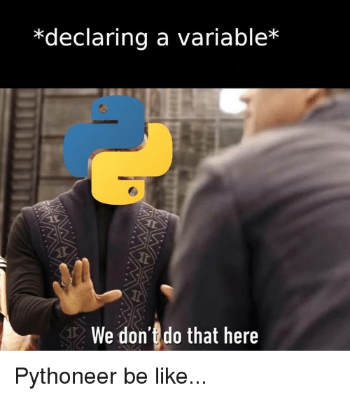 Be Like, Programmer Humor, and Don: *declaring a variable*  We don do that here