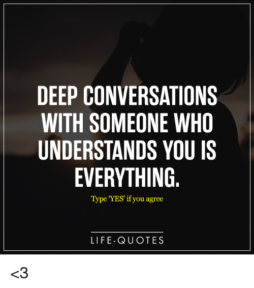 DEEP CONVERSATIONS WITH SOMEONE WHO UNDERSTANDS YOU IS