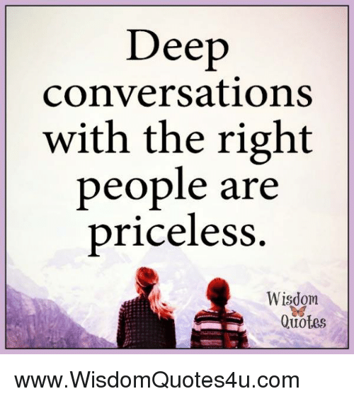 Deep Conversations With the Right Beople Are Priceless ...