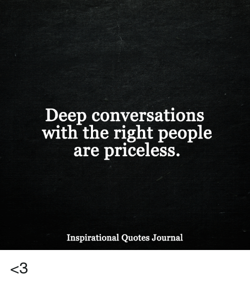 Deep Conversations With The Right People Are Priceless Inspirational Magnificent Conversation Quotes