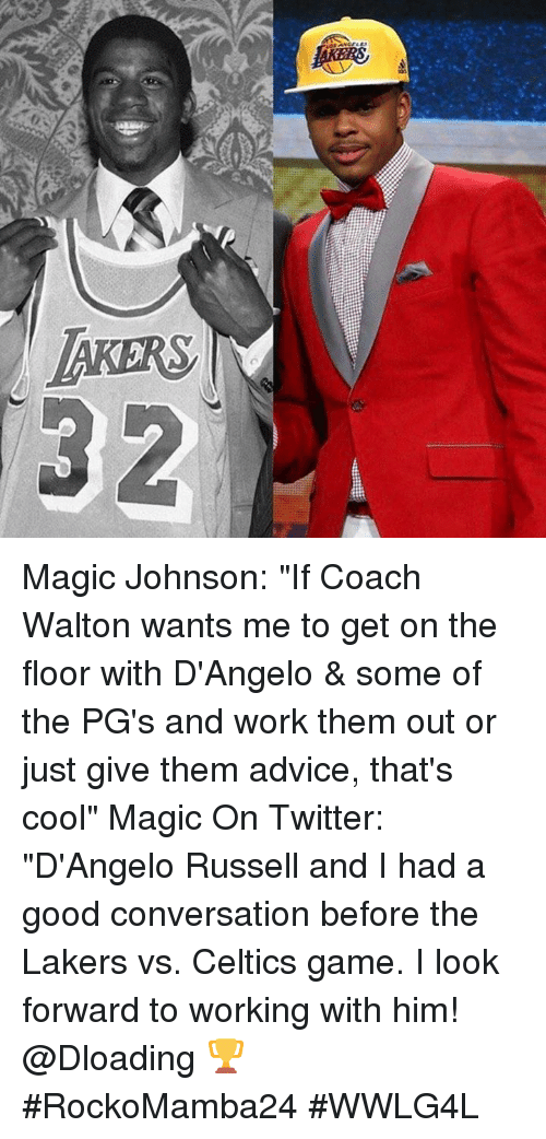 """Celtic, Magic Johnson, and Memes: DEERS  S, Magic Johnson: """"If Coach Walton wants me to get on the floor with D'Angelo & some of the PG's and work them out or just give them advice, that's cool""""  Magic On Twitter: """"D'Angelo Russell and I had a good conversation before the Lakers vs. Celtics game. I look forward to working with him! @Dloading 🏆  #RockoMamba24 #WWLG4L"""