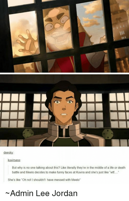 """Memes, 🤖, and Death Battle: deesky:  MIEas  But why is no one talking about this? Like literally they're in the middle of a life or death  battle and Meelo decides to make funny faces at Kuvira and she's just like wtf....  She's like """"Oh nol l shouldn't have messed with Meelo ~Admin Lee Jordan"""