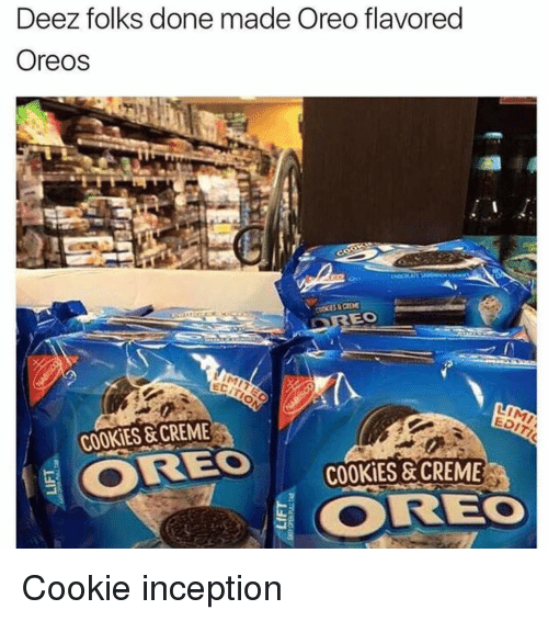Cookies, Inception, and Memes: Deez folks done made Oreo flavored  Oreos  EO  LIMI  COOKIES & CREME  CORES COOKIES & CREME Cookie inception