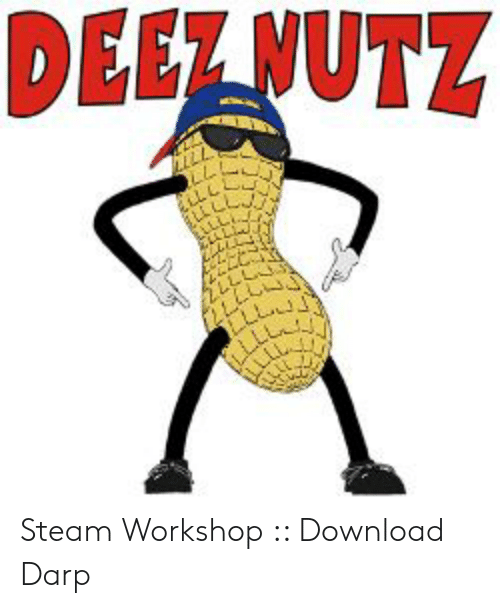 DEEZNUTZ Steam Workshop Download Darp | Steam Meme on ME ME