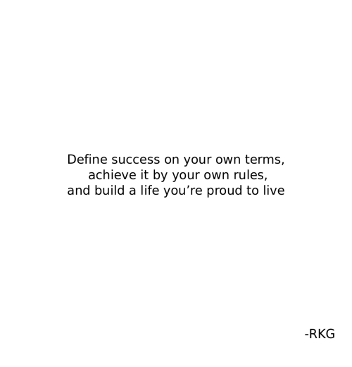 Life, Define, and Live: Define success on your own terms,  achieve it by your own rules,  and build a life you're proud to live  -RKG