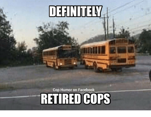 Definitely, Facebook, and Cops: DEFINITELY  Cop Humor on Facebook  RETIRED COPS
