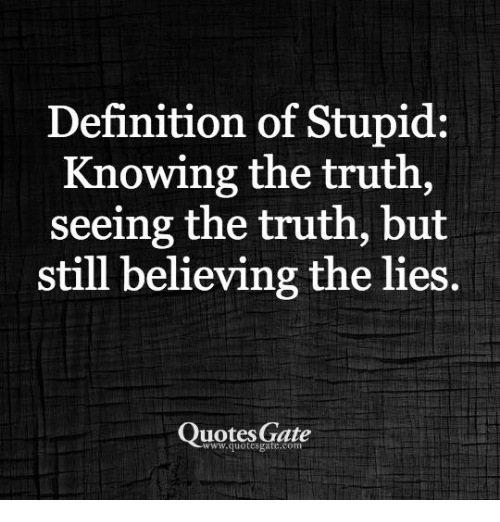 Quotes Definition Alluring Definition Of Stupid Knowing The Truth Seeing The Truth But Still