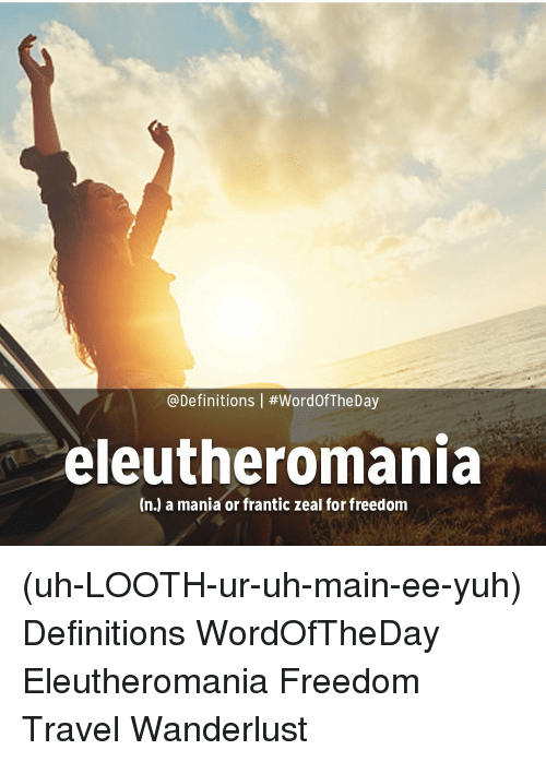 Definitely, Memes, And Definition: @Definitions L #Word0fThe Day  Eleutheromania (n