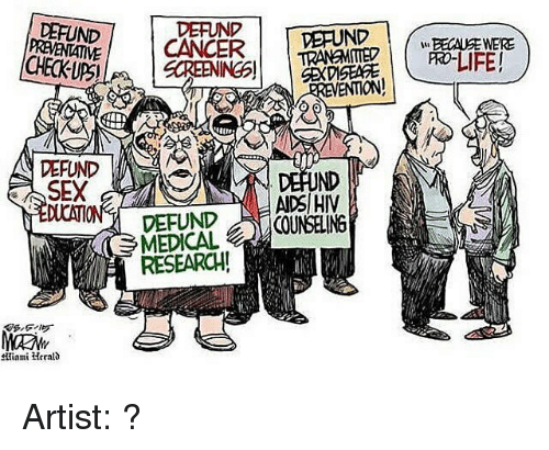 Memes, 🤖, and Hiv: DEFUND  CHECK UPSI  DEPUND  SEX  Hiami Herald  DEFUND  VEFUND  CANCER  SCREENINGS!  AIDS HIV  COUNSELING  MEDICAL  RESEARCH!  BECAUSE WERE  PRO-LIFE! Artist: ?