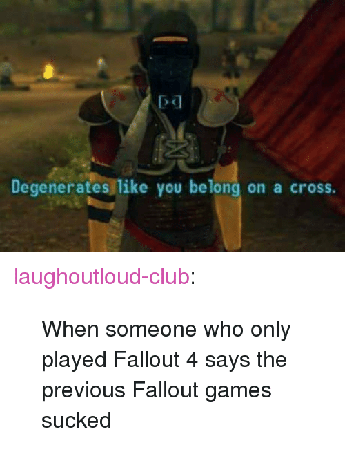 Degenerates Like You Belong On A Cross P A Href Httplaughoutloud Clubtumblrcompost163288142010when Someone Who Only Played Fallout 4 Says The Class Tumblr Blog Laughoutloud Club A P Blockquote P When Someone Who Only Played Fallout 4 Says The Discover the magic of the internet at imgur, a community powered entertainment destination. someone who only played fallout