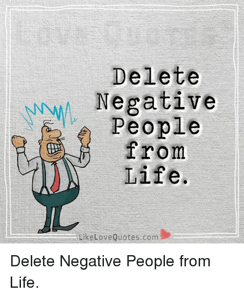 Delete Negative People From Life Like Love Quotes Com Delete