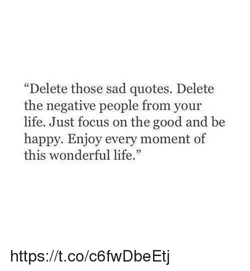 Quotes About People Who Notice: Delete Those Sad Quotes Delete The Negative People From