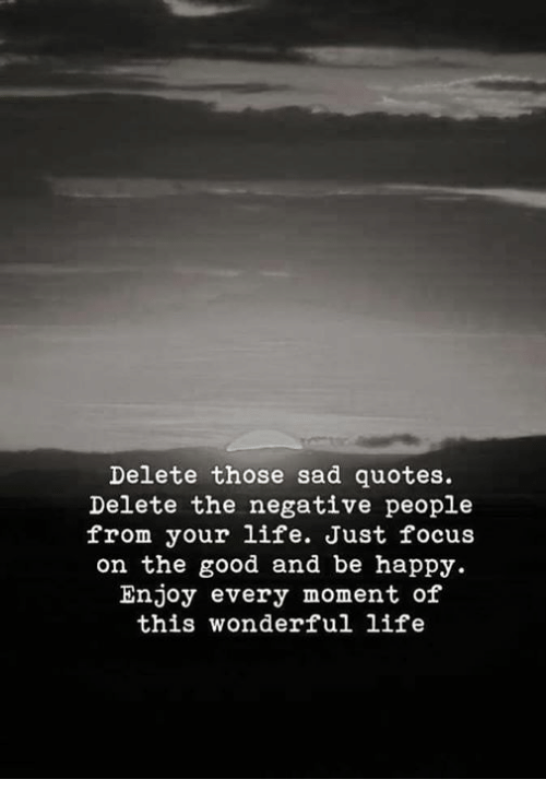 Delete Those Sad Quotes Delete The Negative People From Your Life