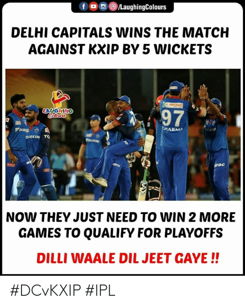 Games, Match, and Indianpeoplefacebook: DELHI CAPITALS WINS THE MATCH  AGAINST KXIP BY 5 WICKETS  LAUGHING  97  RMA  DAKIN T  TOC  NOW THEY JUST NEED TO WIN 2 MORE  GAMES TO QUALIFY FOR PLAYOFFS  DILLI WAALE DIL JEET GAYE!! #DCvKXIP #IPL