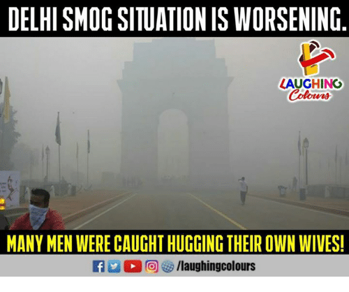 Indianpeoplefacebook, Delhi, and Smog: DELHI SMOG SITUATION IS WORSENING  LAUGHING  Colowrs  MANY MEN WERE CAUGHT HUGGING THEIR OWN WIVES!