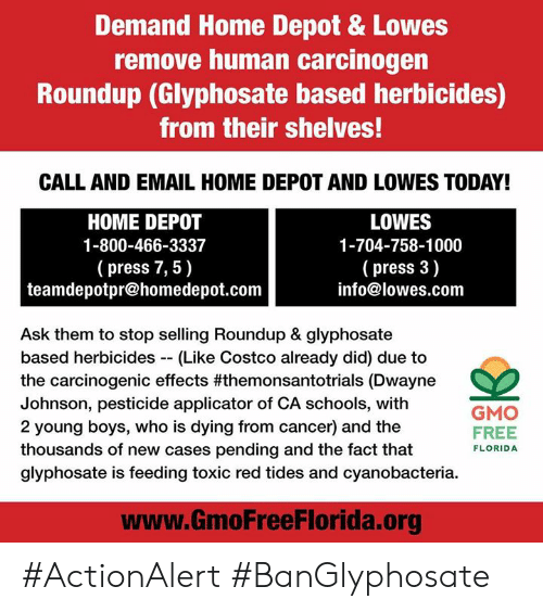 Demand Home Depot Lowes Remove Human Carcinogen Roundup Glyphosate Based Herbicides From Their Shelves Call And Email Home Depot And Lowes Today Home Depot 1 800 466 3337 Press 7 5 Lowes 1 704 758 1000 Press