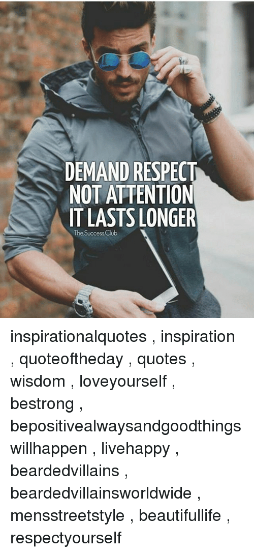 Demand Respect Not Attention It Lasts Longer The Success Club