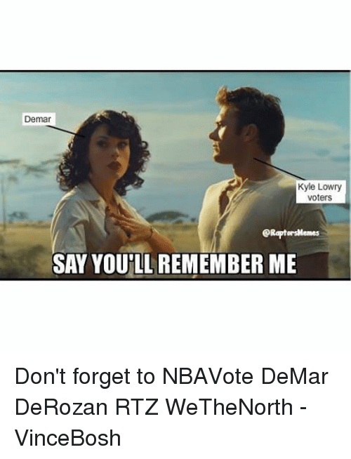 Demar Kyle Lowry Voters Eraptorsmemes Say Youll Remember Me Dont