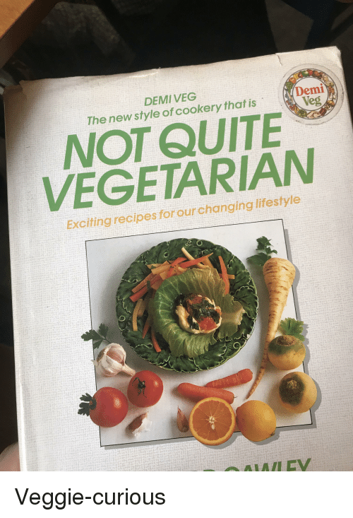 Funny, Lifestyle, and Quite: DEMIVEG  The new style of cookery that is  Demi  Veg  NOT QUITE  VEGETARIAN  Exciting recipes forourchanging lifestyle