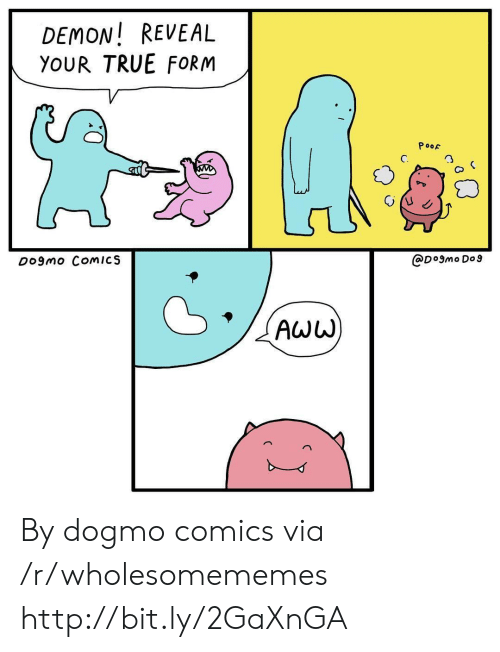 True, Http, and Comics: DEMON! REVEAL  YOUR TRUE FORM  PooF  C.  3  Do9mo ComICS  @D°9mo Do9 By dogmo comics via /r/wholesomememes http://bit.ly/2GaXnGA