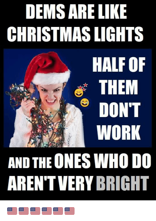 Half Of Christmas Lights Dont Work.Dems Are Like Christmas Lights Half Of Them Don T Work And